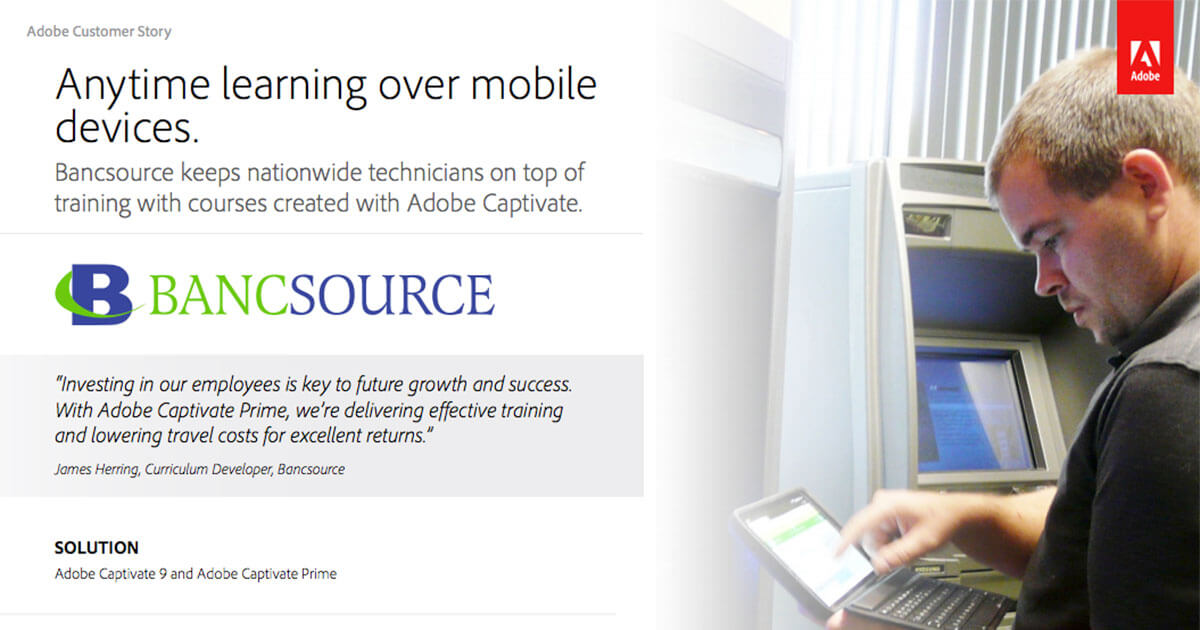 Bancsource keeps nationwide technicians on top of training with courses created with Adobe Captivate.